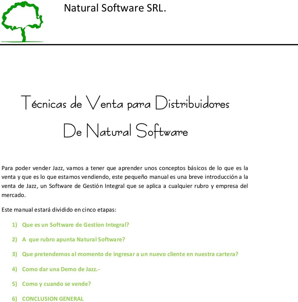 rubro y empresa del mercado. Este manual estará dividido en cinco etapas: 1) Que es un Software de Gestion Integral? 2) A que rubro apunta Natural Software?