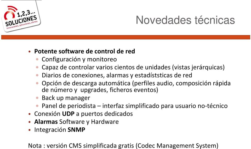 composición rápida de número y upgrades, ficheros eventos) Back up manager Panel de periodista interfaz simplificado para usuario no