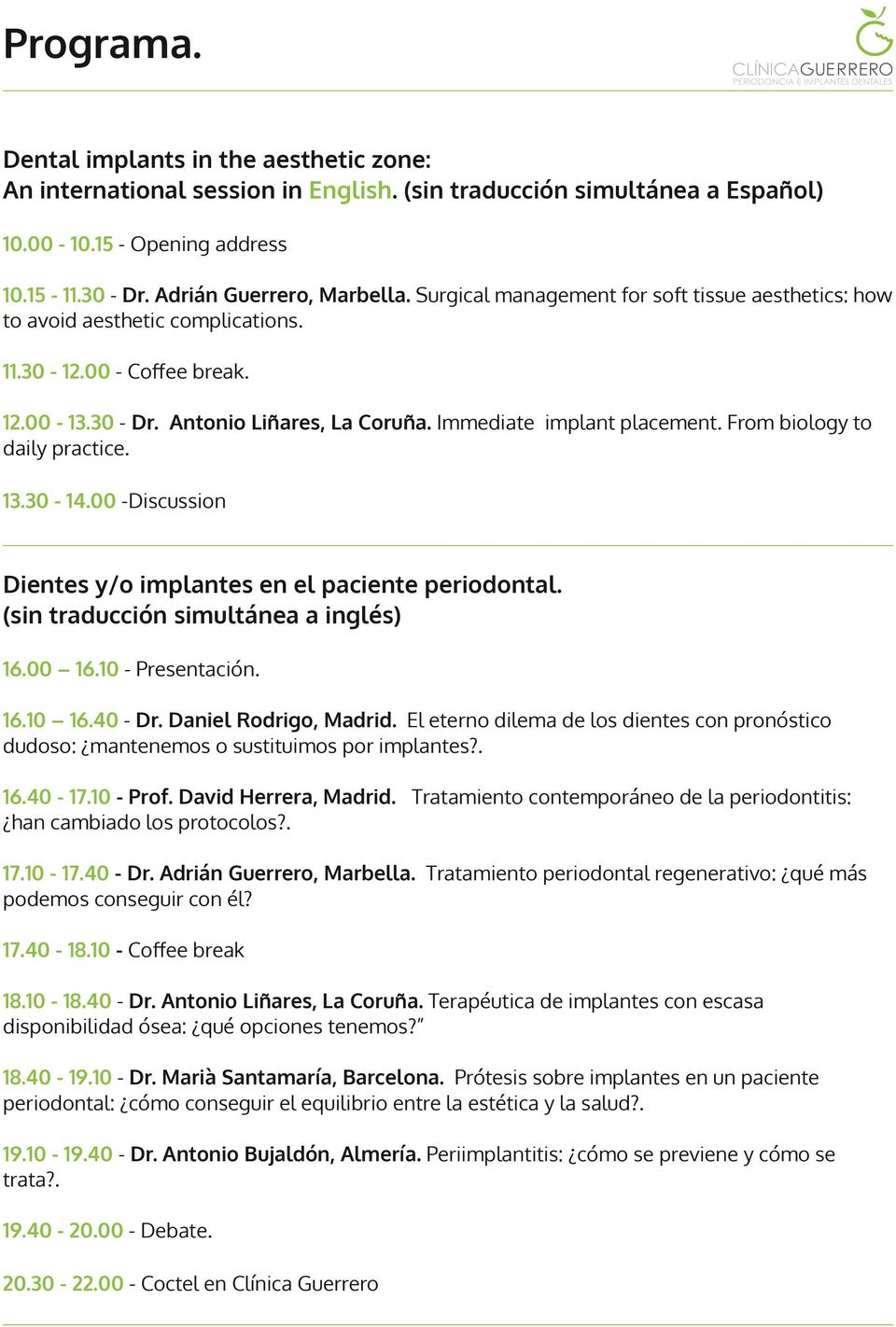 From biology to daily practice. 13.30-14.00 -Discussion Dientes y/o implantes en el paciente periodontal. (sin traducción simultánea a inglés) 16.00 16.10 - Presentación. 16.10 16.40 - Dr.