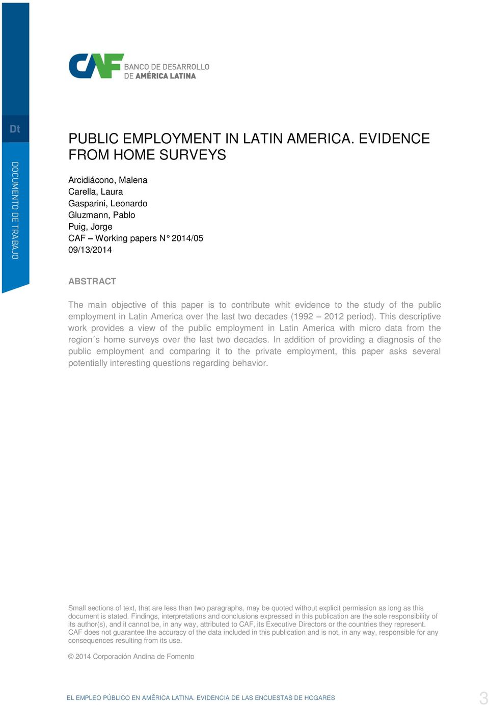 contribute whit evidence to the study of the public employment in Latin America over the last two decades (199 01 period).