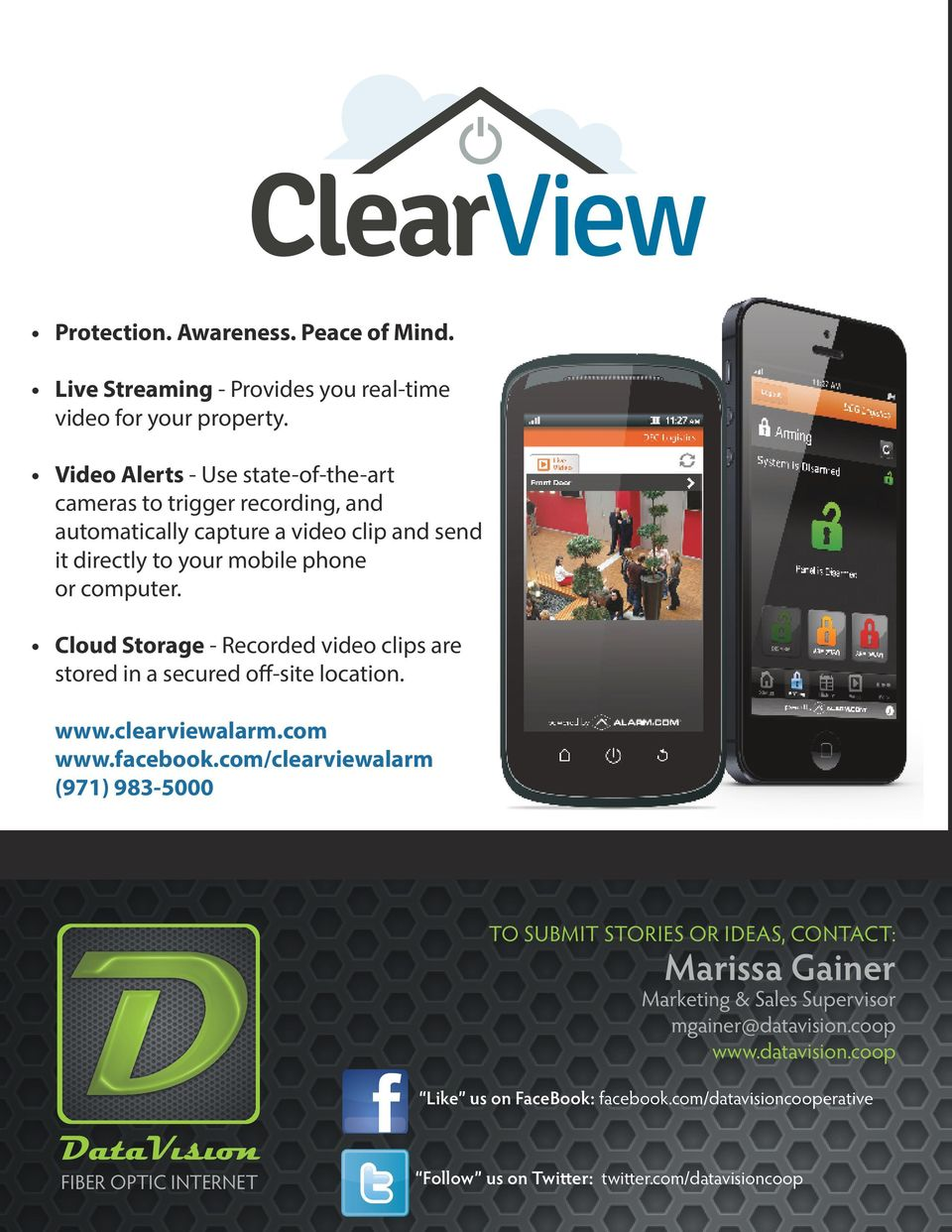 Cloud Storage - Recorded video clips are stored in a secured off-site location. www.clearviewalarm.com www.facebook.