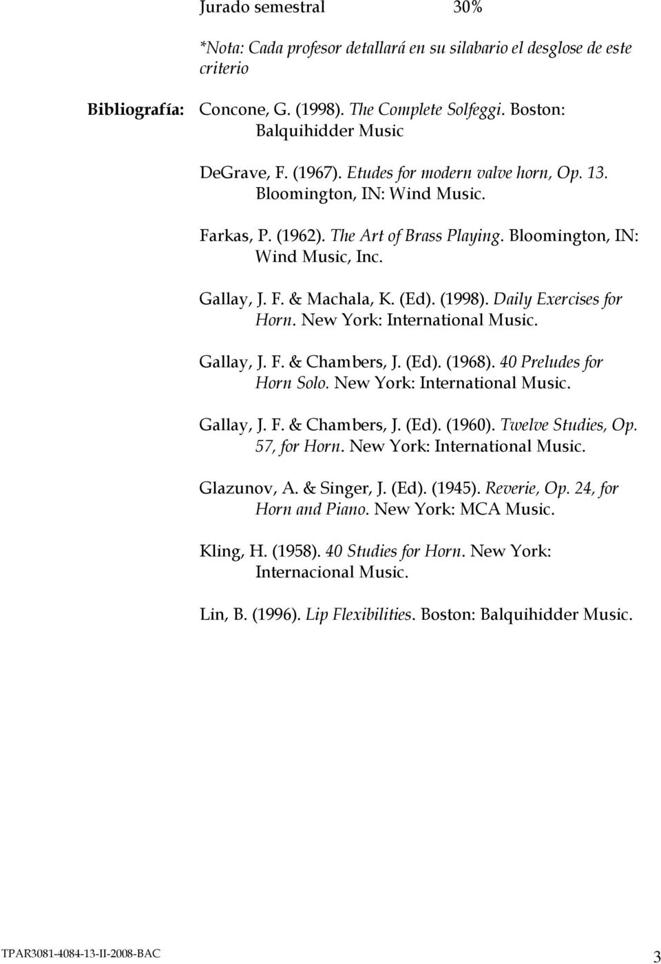Daily Exercises for Horn. New York: International Music. Gallay, J. F. & Chambers, J. (Ed). (1968). 40 Preludes for Horn Solo. New York: International Music. Gallay, J. F. & Chambers, J. (Ed). (1960).