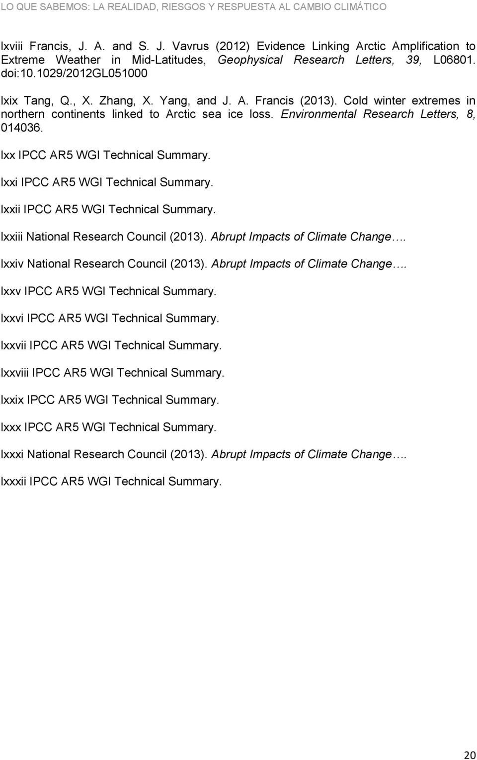 lxx IPCC AR5 WGI Technical Summary. lxxi IPCC AR5 WGI Technical Summary. lxxii IPCC AR5 WGI Technical Summary. lxxiii National Research Council (2013). Abrupt Impacts of Climate Change.