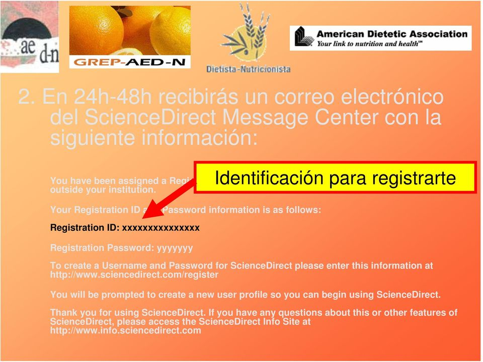 Your Registration ID and Password information is as follows: Registration ID: xxxxxxxxxxxxxxx Registration Password: yyyyyyy Identificación para registrarte To create a Username and Password