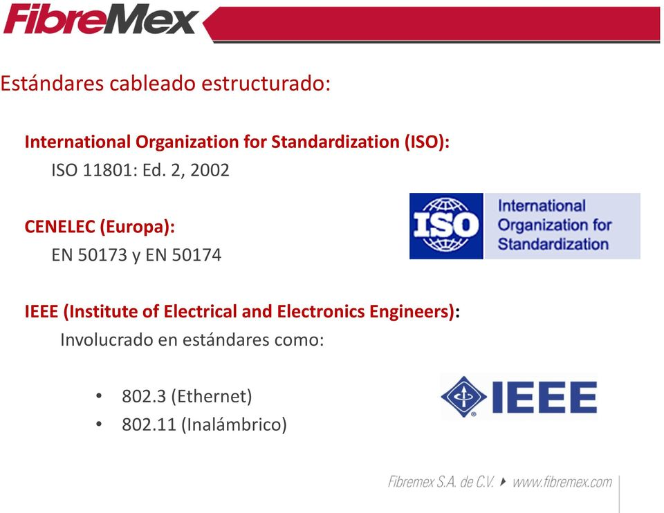 2, 2002 CENELEC (Europa): EN 50173 y EN 50174 IEEE(Institute of