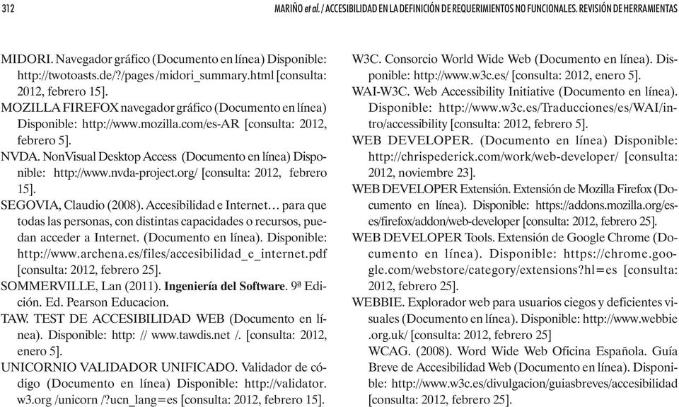 NonVisual Desktop Access (Documento en línea) Disponible: http://www.nvda-project.org/ [consulta: 2012, febrero 15]. SEGOVIA, Claudio (2008).