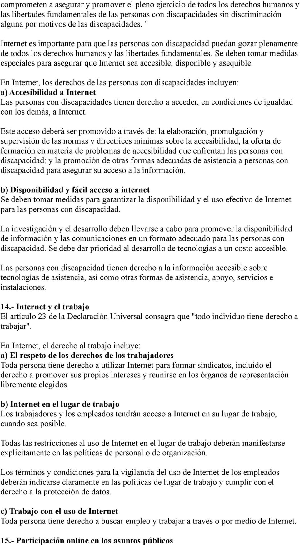 Se deben tomar medidas especiales para asegurar que Internet sea accesible, disponible y asequible.