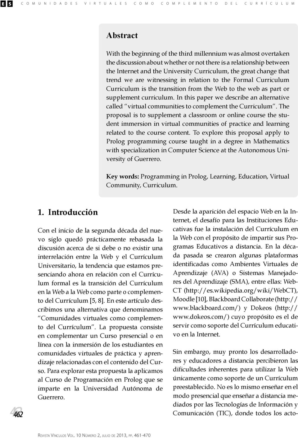 transition from the Web to the web as part or supplement curriculum. In this paper we describe an alternative called virtual communities to complement the Curriculum.
