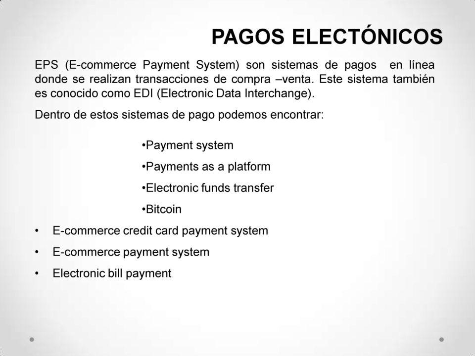 Dentro de estos sistemas de pago podemos encontrar: Payment system Payments as a platform Electronic