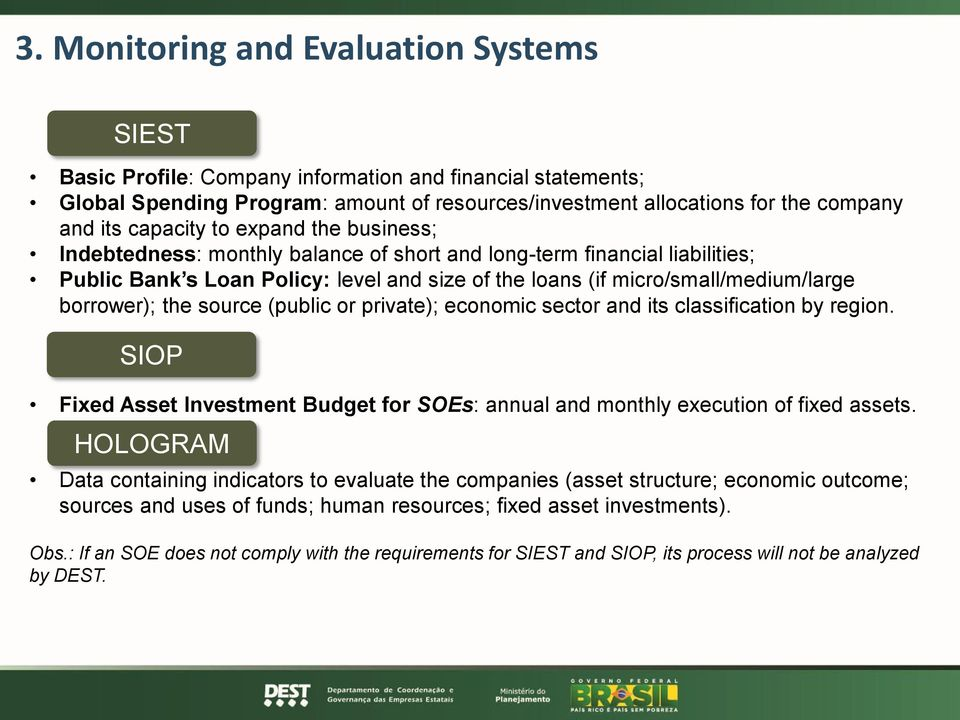 borrower); the source (public or private); economic sector and its classification by region. SIOP Fixed Asset Investment Budget for SOEs: annual and monthly execution of fixed assets. investments.