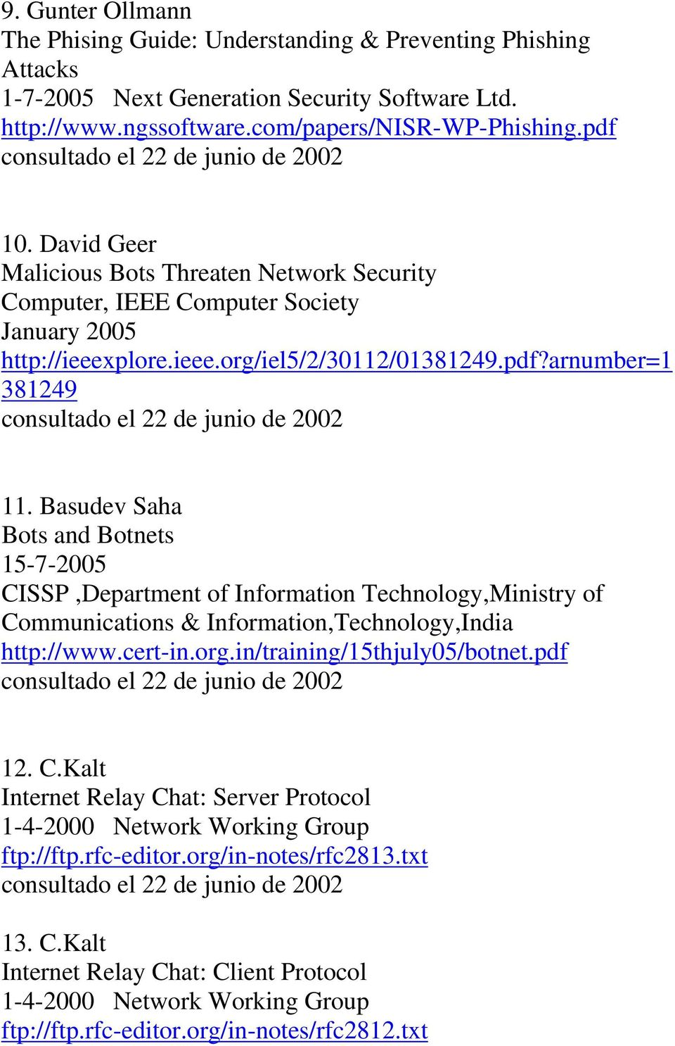 Basudev Saha Bots and Botnets 15-7-2005 CISSP,Department of Information Technology,Ministry of Communications & Information,Technology,India http://www.cert-in.org.in/training/15thjuly05/botnet.
