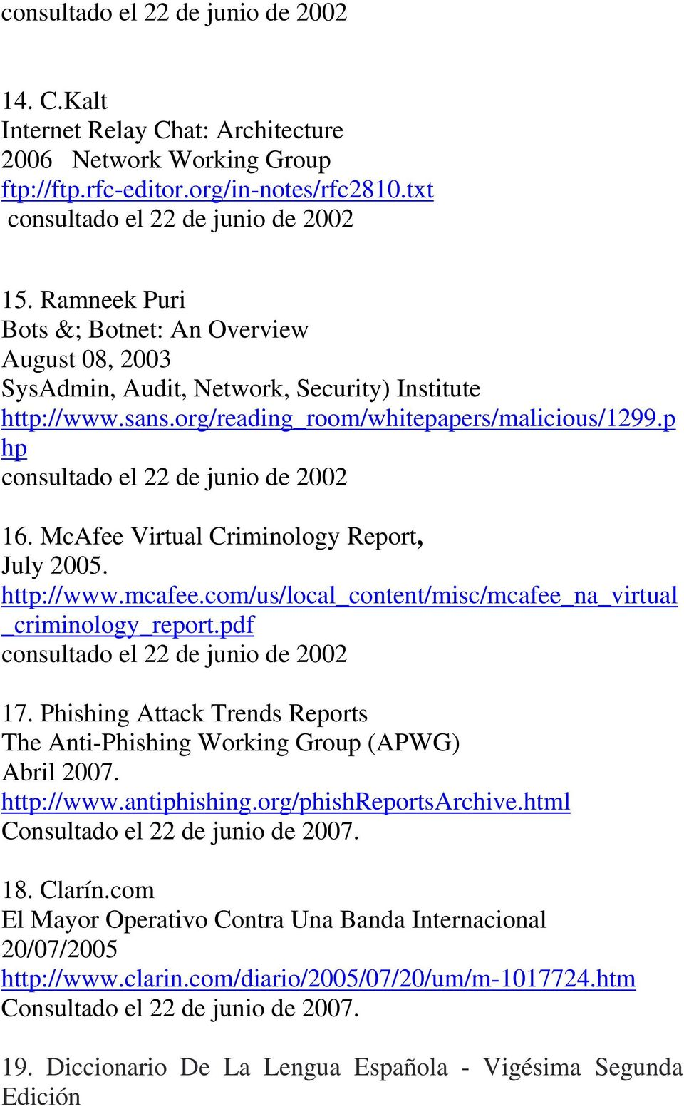 McAfee Virtual Criminology Report, July 2005. http://www.mcafee.com/us/local_content/misc/mcafee_na_virtual _criminology_report.pdf 17.