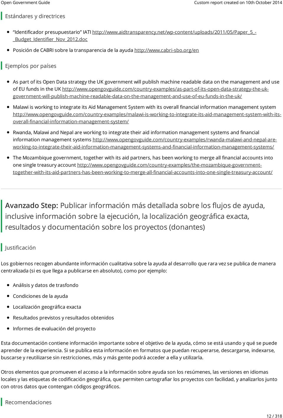 org/en Ejemplos por países As part of its Open Data strategy the UK government will publish machine readable data on the management and use of EU funds in the UK http://www.opengovguide.