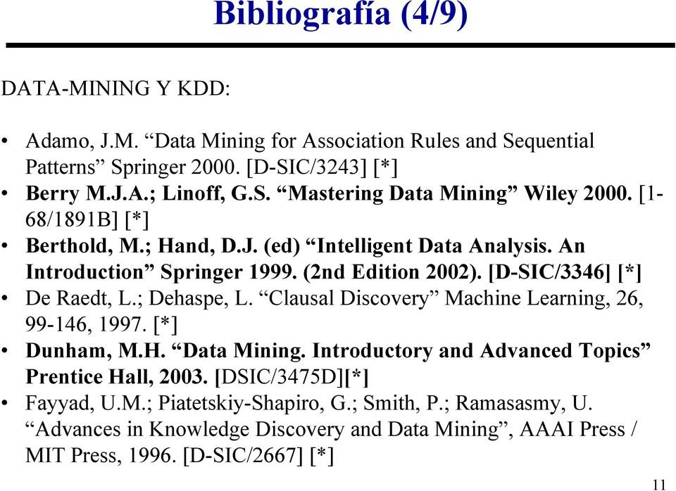 Clausal Discovery Machine Learning, 26, 99-146, 1997. [*] Dunham, M.H. Data Mining. Introductory and Advanced Topics Prentice Hall, 2003. [DSIC/3475D][*] Fayyad, U.M.; Piatetskiy-Shapiro, G.