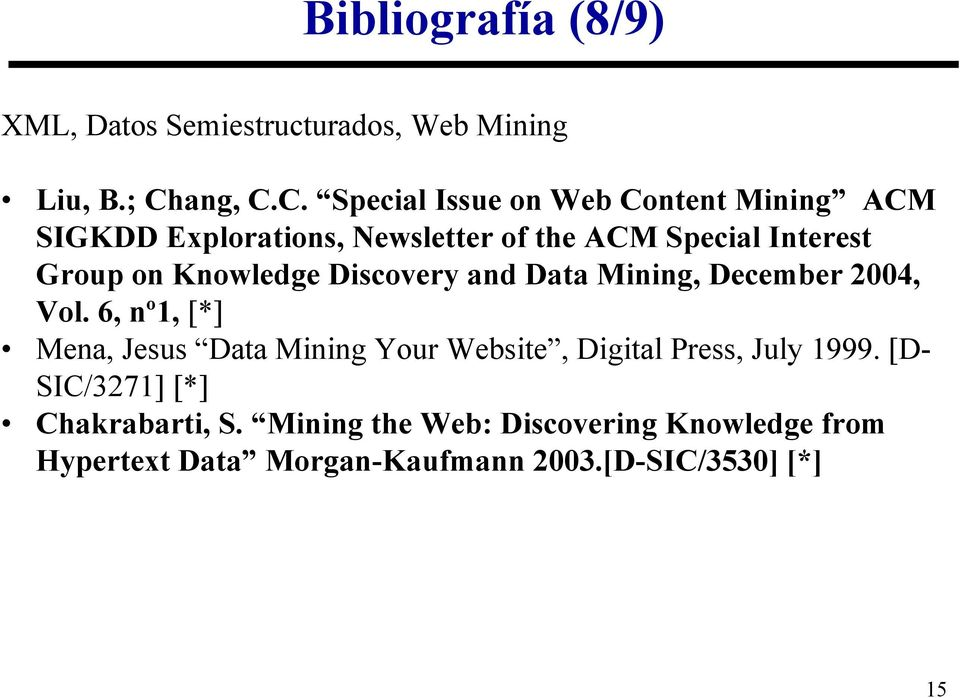 C. Special Issue on Web Content Mining ACM SIGKDD Explorations, Newsletter of the ACM Special Interest Group on