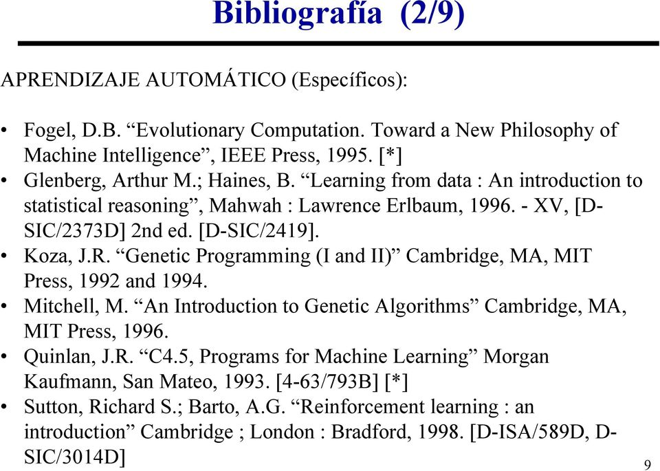 Genetic Programming (I and II) Cambridge, MA, MIT Press, 1992 and 1994. Mitchell, M. An Introduction to Genetic Algorithms Cambridge, MA, MIT Press, 1996. Quinlan, J.R. C4.