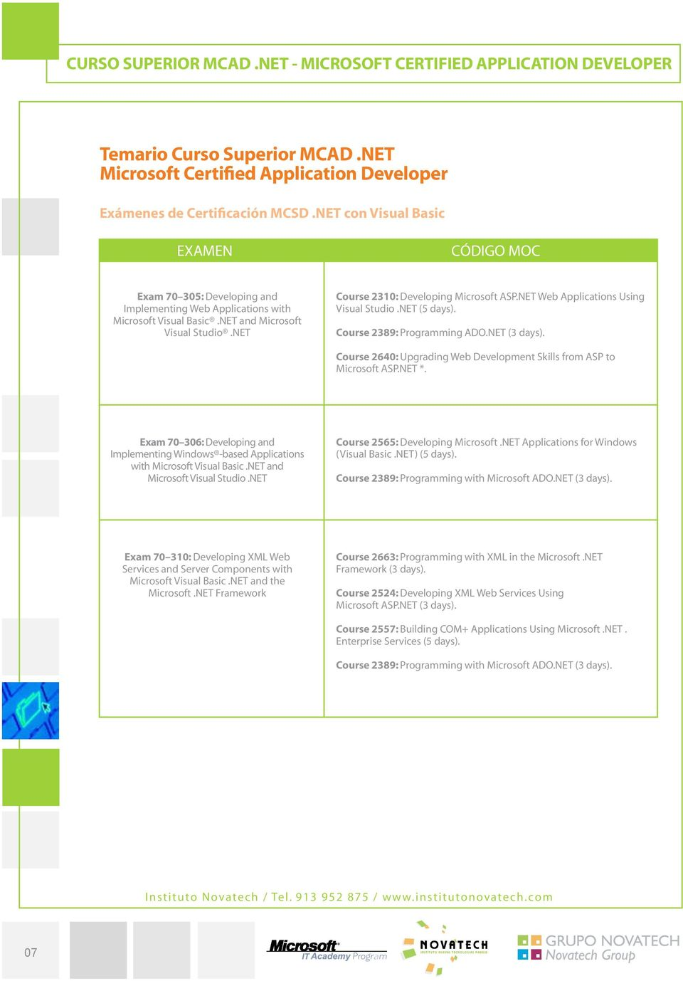 Course 2640: Upgrading Web Development Skills from ASP to Microsoft ASP.NET *. Exam 70 306: Developing and Implementing Windows -based Applications with Microsoft Visual Basic.