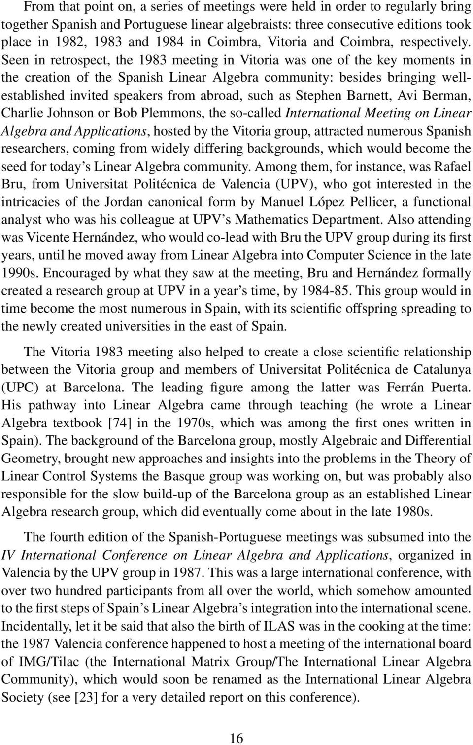 Seen in retrospect, the 1983 meeting in Vitoria was one of the key moments in the creation of the Spanish Linear Algebra community: besides bringing wellestablished invited speakers from abroad, such