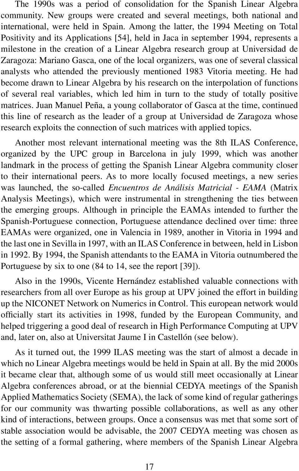 Universidad de Zaragoza: Mariano Gasca, one of the local organizers, was one of several classical analysts who attended the previously mentioned 1983 Vitoria meeting.
