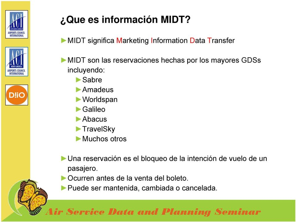 los mayores GDSs incluyendo: Sabre Amadeus Worldspan Galileo Abacus TravelSky Muchos