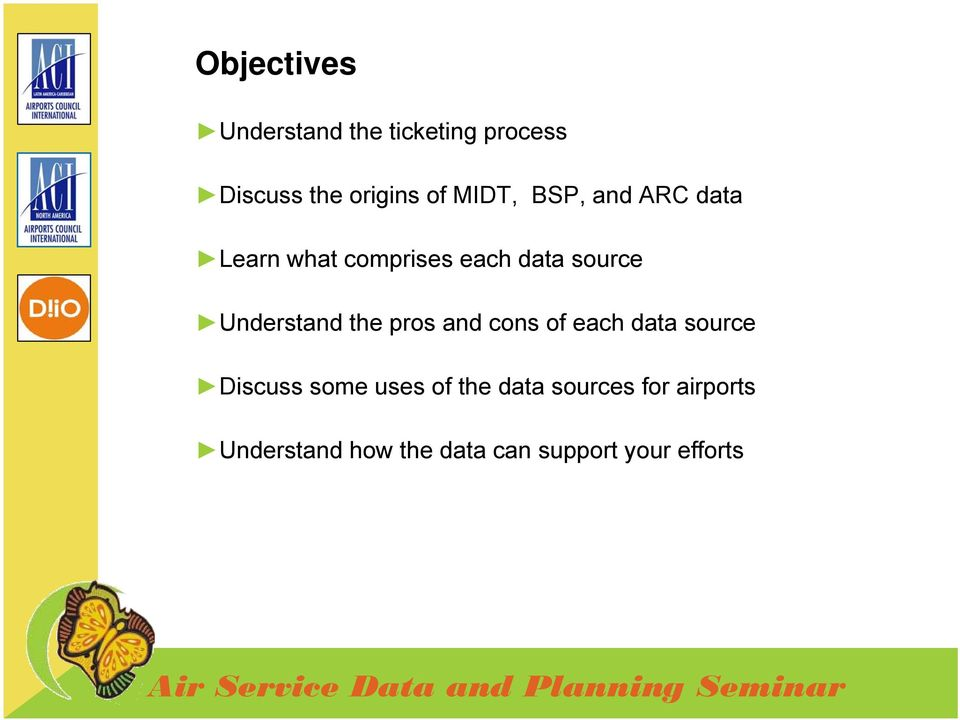 Understand the pros and cons of each data source Discuss some uses of
