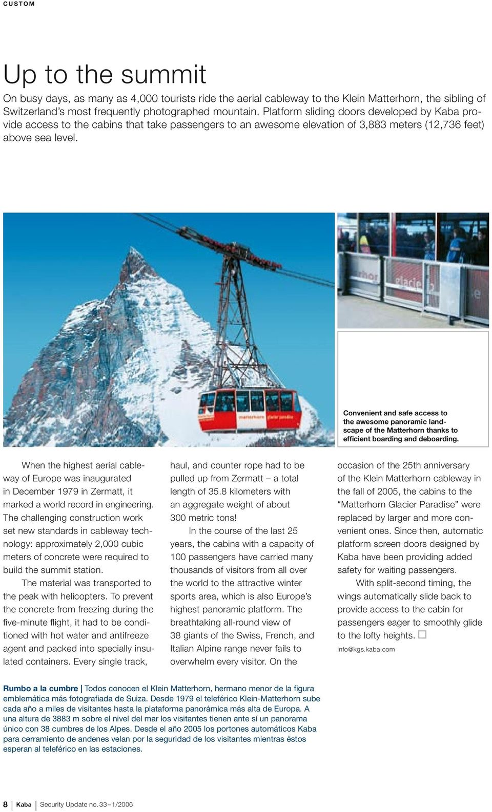 Convenient and safe access to the awesome panoramic landscape of the Matterhorn thanks to efficient boarding and deboarding.