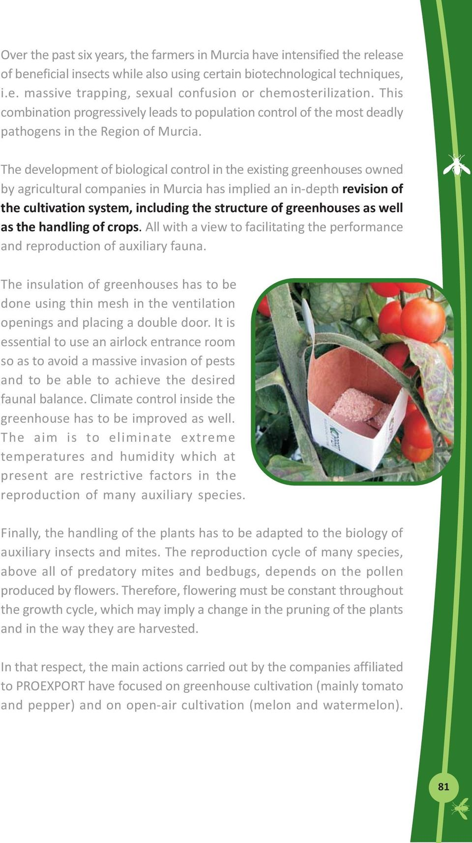 The development of biological control in the existing greenhouses owned by agricultural companies in Murcia has implied an in-depth revision of the cultivation system, including the structure of