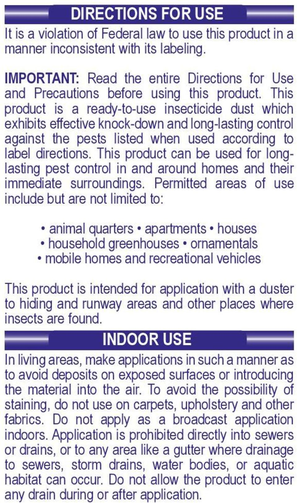 This product is a ready-to-use insecticide dust which exhibits effective knock-down and long-lasting control against the pests listed when used according to label directions.