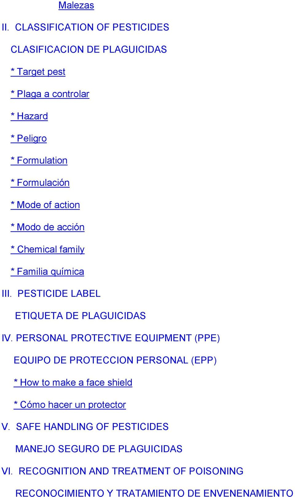 Formulación * Mode of action * Modo de acción * Chemical family * Familia química III. PESTICIDE LABEL ETIQUETA DE PLAGUICIDAS IV.