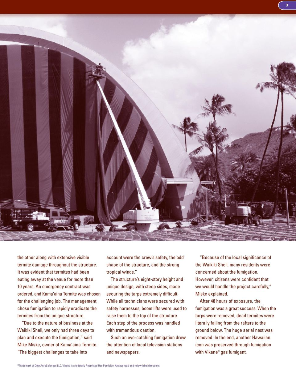 Due to the nature of business at the Waikiki Shell, we only had three days to plan and execute the fumigation, said Mike Miske, owner of Kama aina Termite.