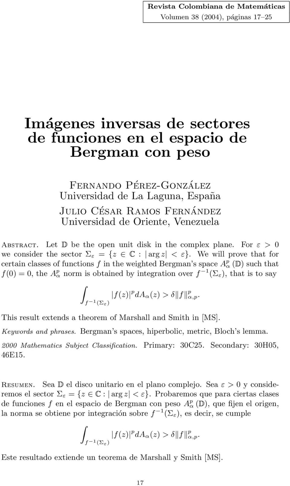 We will prove that for certain classes of functions f in the weighted Bergman s space A p α ) such that f0) = 0, the A p α norm is obtained by integration over f Σ ε ), that is to say Z fz) p da α z)