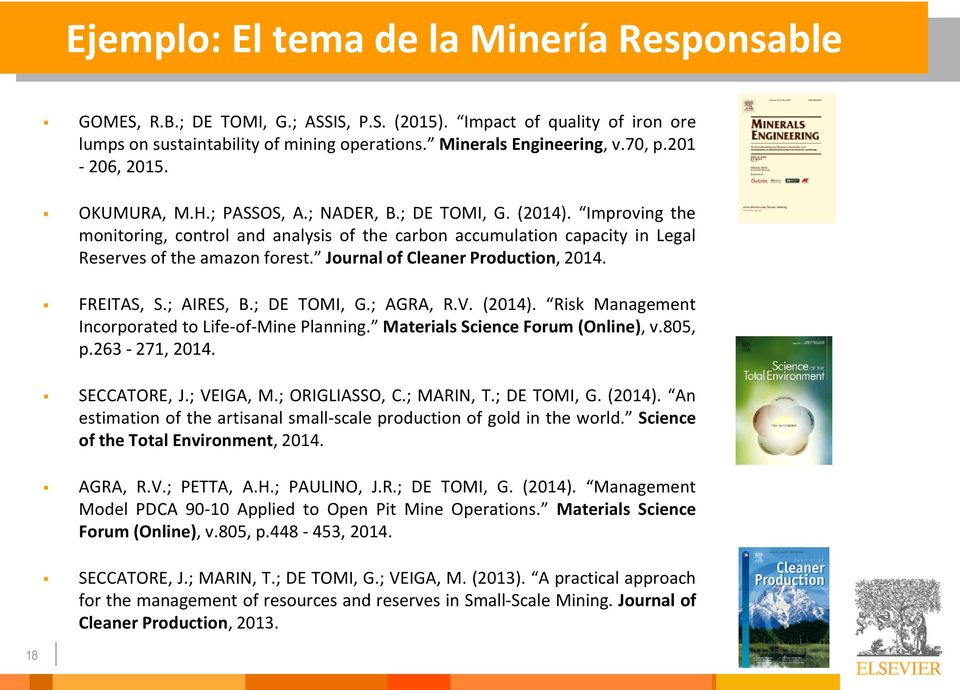 Journal of Cleaner Production, 2014. FREITAS, S.; AIRES, B.; DE TOMI, G.; AGRA, R.V. (2014). Risk Management Incorporated to Life-of-Mine Planning. Materials Science Forum (Online), v.805, p.