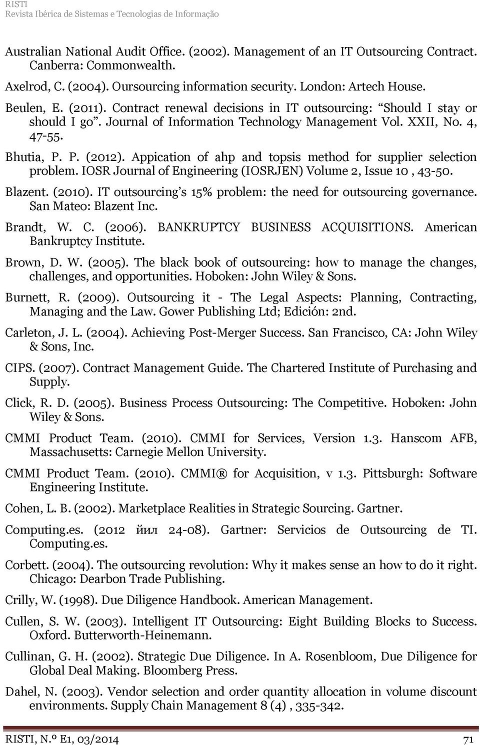 XXII, No. 4, 47-55. Bhutia, P. P. (2012). Appication of ahp and topsis method for supplier selection problem. IOSR Journal of Engineering (IOSRJEN) Volume 2, Issue 10, 43-50. Blazent. (2010).