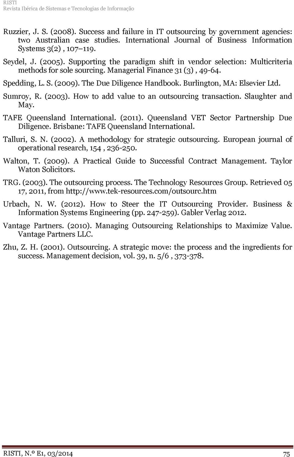 Managerial Finance 31 (3), 49-64. Spedding, L. S. (2009). The Due Diligence Handbook. Burlington, MA: Elsevier Ltd. Sumroy, R. (2003). How to add value to an outsourcing transaction.