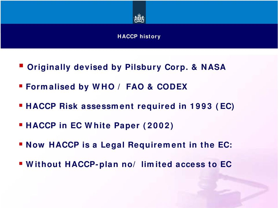 required in 1993 (EC) HACCP in EC White Paper (2002) Now HACCP