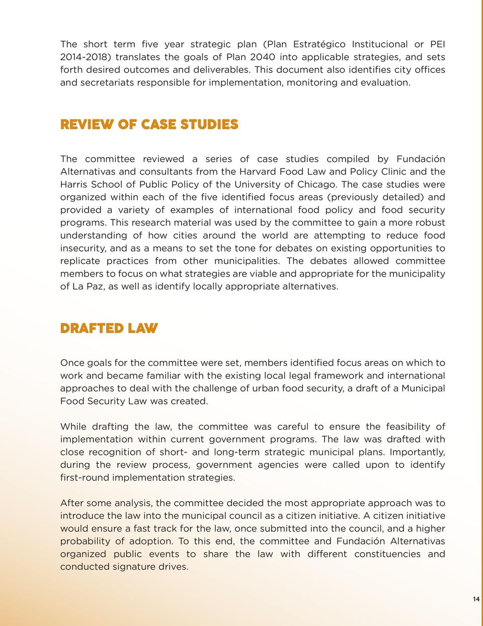 REVIEW OF CASE STUDIES The committee reviewed a series of case studies compiled by Fundación Alternativas and consultants from the Harvard Food Law and Policy Clinic and the Harris School of Public