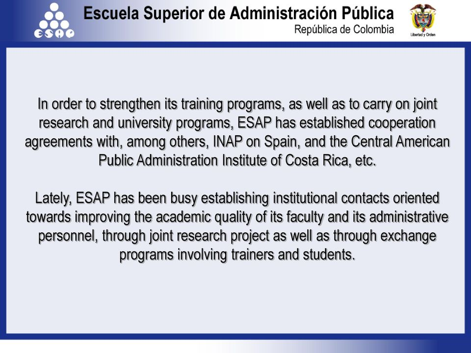 etc. Lately, ESAP has been busy establishing institutional contacts oriented towards improving the academic quality of its faculty