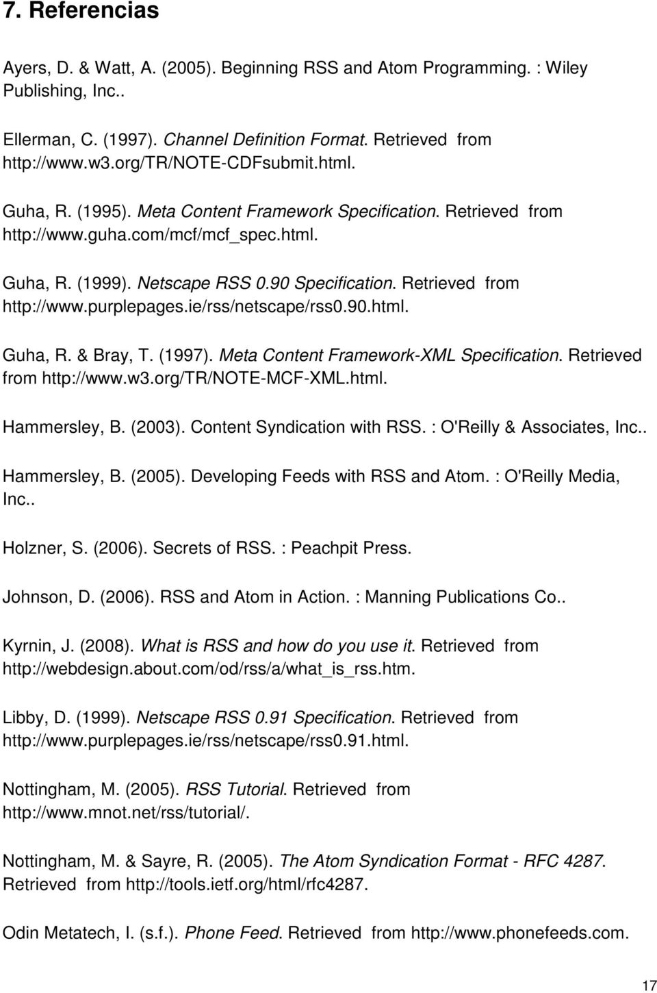 Retrieved from http://www.purplepages.ie/rss/netscape/rss0.90.html. Guha, R. & Bray, T. (1997). Meta Content Framework-XML Specification. Retrieved from http://www.w3.org/tr/note-mcf-xml.html. Hammersley, B.