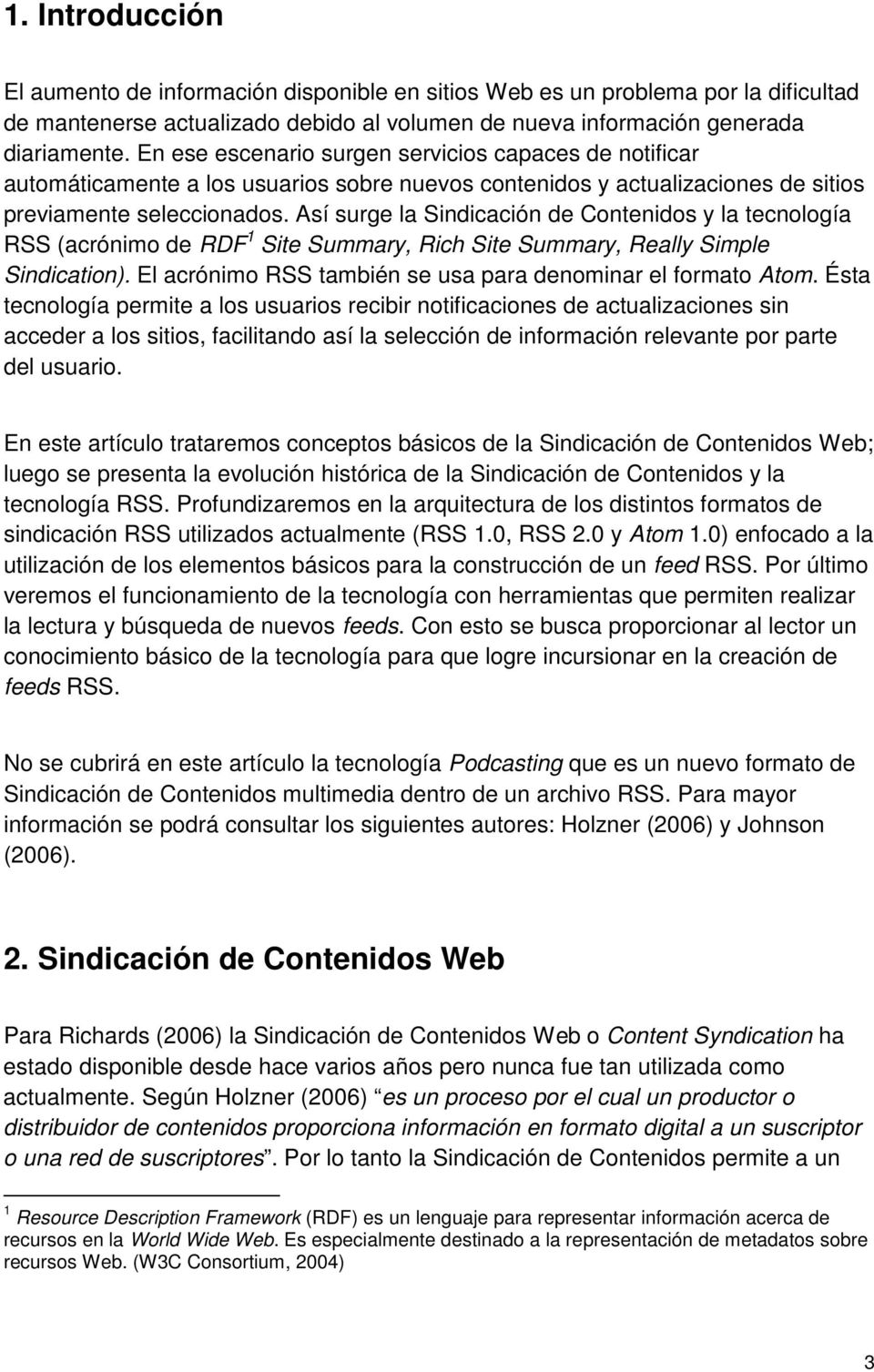 Así surge la Sindicación de Contenidos y la tecnología RSS (acrónimo de RDF 1 Site Summary, Rich Site Summary, Really Simple Sindication).