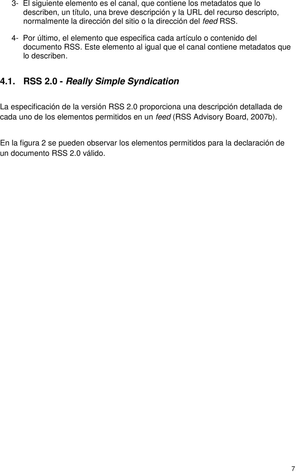 Este elemento al igual que el canal contiene metadatos que lo describen. 4.1. RSS 2.0 - Really Simple Syndication La especificación de la versión RSS 2.