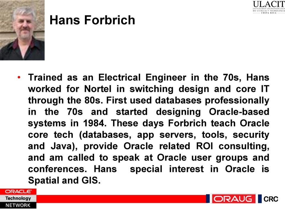 These days Forbrich teach Oracle core tech (databases, app servers, tools, security and Java), provide Oracle related