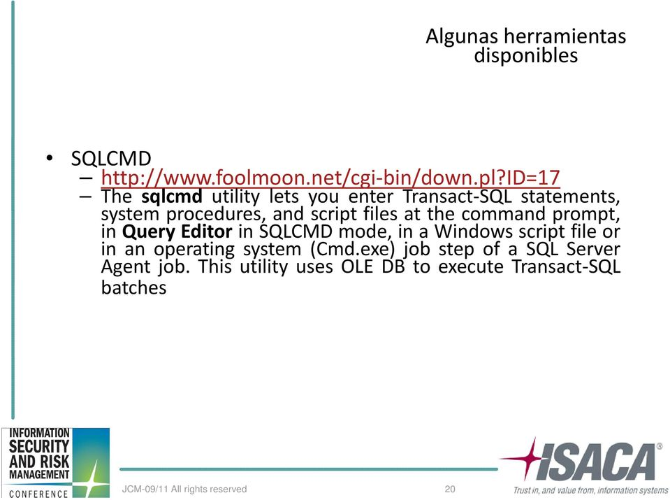 at the command prompt, in Query Editor in SQLCMD mode, in a Windows script file or in an operating system