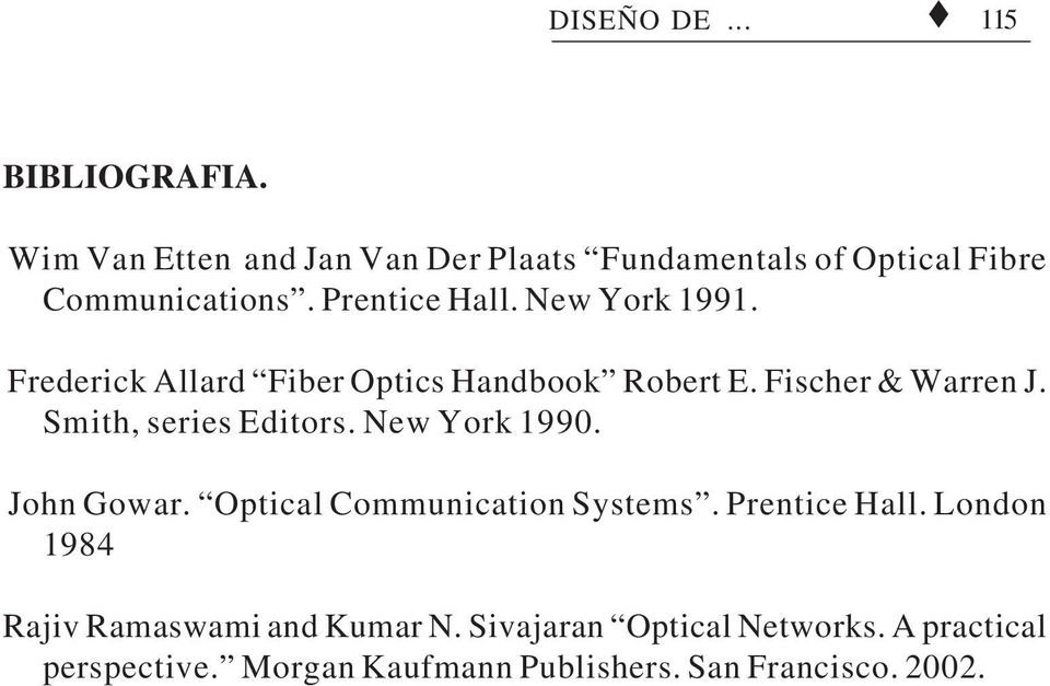 Smith, series Editors. New York 1990. John Gowar. Optical Communication Systems. Prentice Hall.
