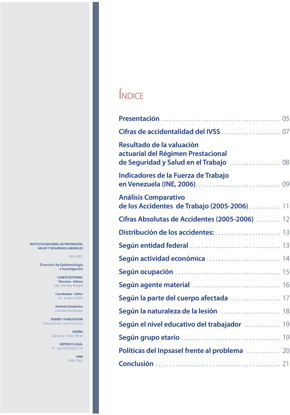 ......... 11 Cifras Absolutas de Accidentes (2005-2006)......... 12 Distribución de los accidentes:.