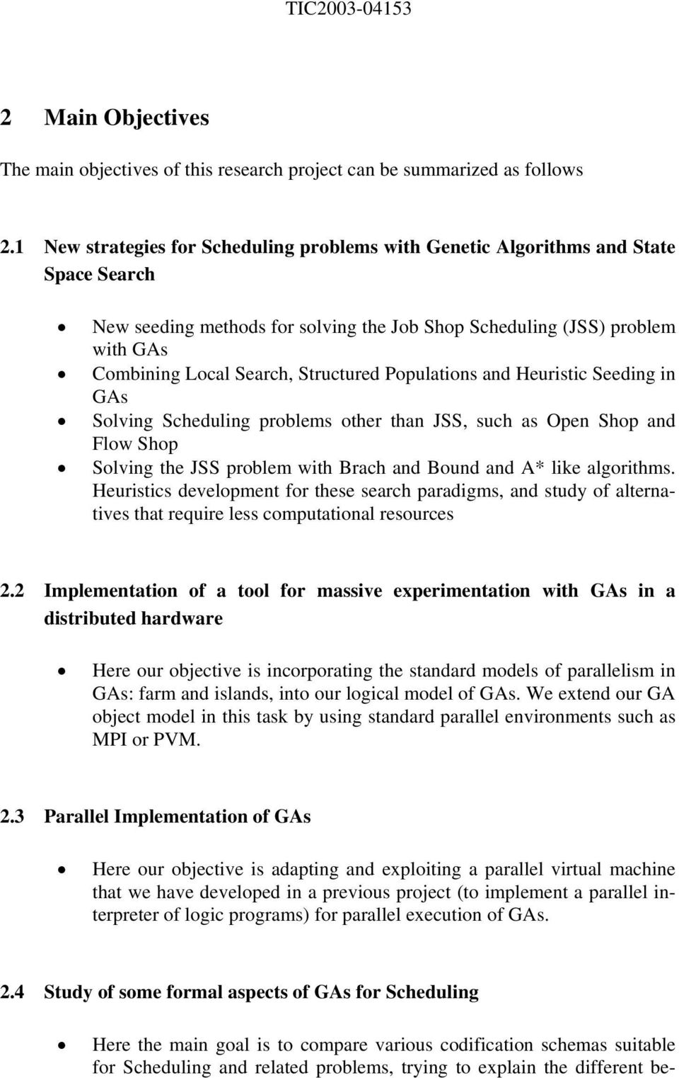 Structured Populations and Heuristic Seeding in GAs Solving Scheduling problems other than JSS, such as Open Shop and Flow Shop Solving the JSS problem with Brach and Bound and A* like algorithms.