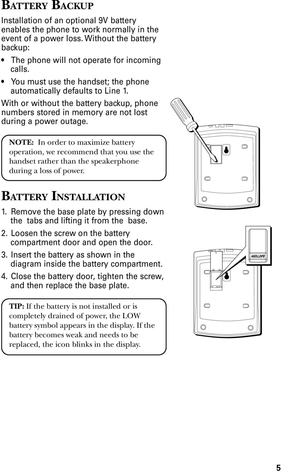 NOTE: In order to maximize battery operation, we recommend that you use the handset rather than the speakerphone during a loss of power. BATTERY INSTALLATION.