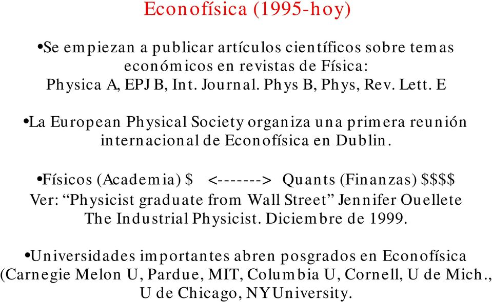 Físicos (Academ ia) $ <-------> Quants (Finanzas) $$$$ Ver: Physicist graduate from Wall Street Jennifer Ouellete The Industrial Physicist.