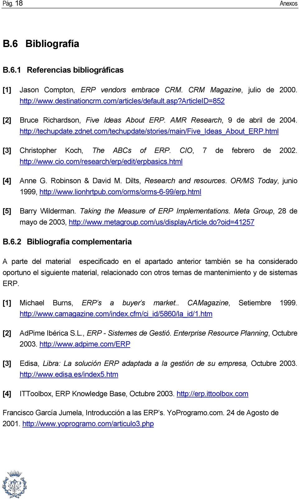 html [3] Christopher Koch, The ABCs of ERP. CIO, 7 de febrero de 2002. http://www.cio.com/research/erp/edit/erpbasics.html [4] Anne G. Robinson & David M. Dilts, Research and resources.