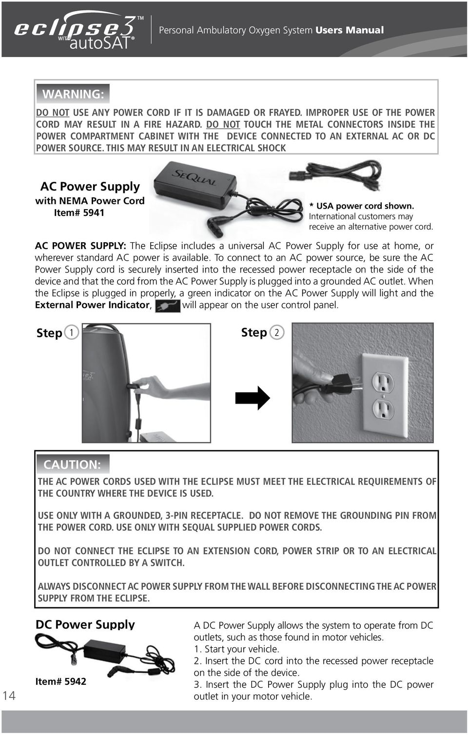 This may result in an electrical shock AC Power Supply with NEMA Power Cord Item# 5941 * USA power cord shown. International customers may receive an alternative power cord.