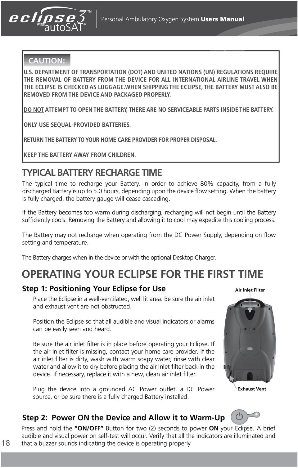 Department of Transportation (DOT) and United Nations (UN) Regulations require the removal of battery from the device for all international airline travel when the Eclipse is checked as luggage.